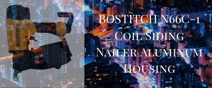BOSTITCH N66C-1 Coil Siding Nailer Aluminum Housing