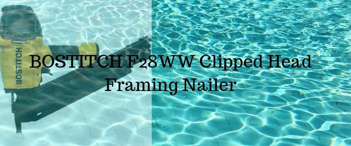 BOSTITCH F28WW Clipped Head Framing Nailer